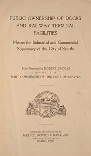 Cover of: Public ownership of docks and railway terminal facilities means the industrial and commercial supremacy of the city of Seattle