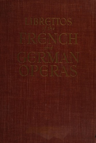 The authentic librettos of the French and German operas by