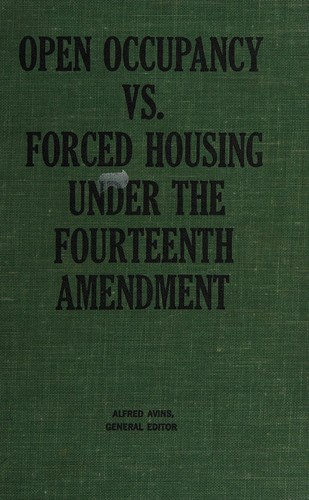 Open occupancy vs. forced housing under the Fourteenth amendment by Alfred Avins