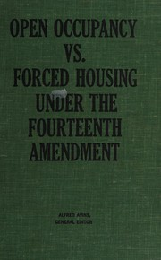 Cover of: Open occupancy vs. forced housing under the Fourteenth amendment | Alfred Avins