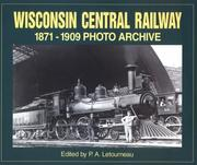 Cover of: Wisconsin Central Railway 1871-1909 | P. A. Letourneau