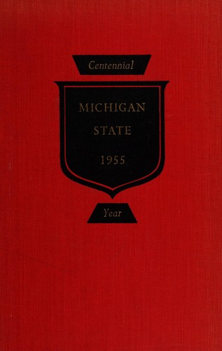 Michigan State: the first hundred years, 1855-1955. by Madison Kuhn