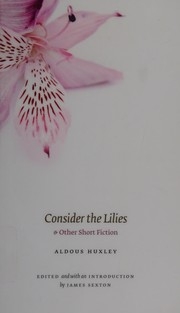 Cover of: Consider the lilies & other short fiction | Aldous Huxley