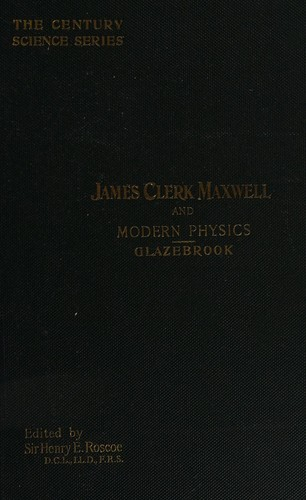 James Clerk Maxwell and modern physics. by Glazebrook, Richard Sir