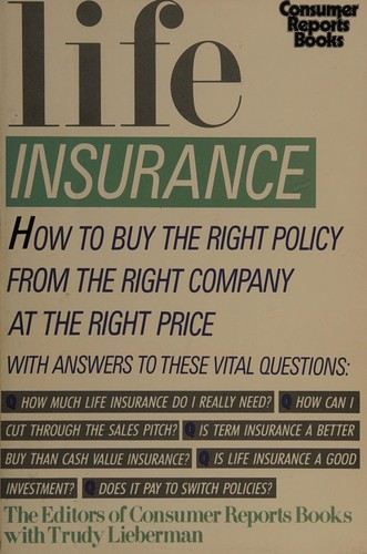 Life insurance by the editors of Consumer Reports Books with Trudy Lieberman.