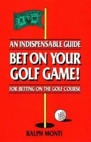 Cover of: Bet on your golf game! | Ralph Monti