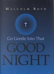 Cover of: Go gentle into that good night | Malcolm Boyd