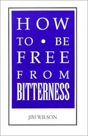 Cover of: How To Be Free From Bitterness