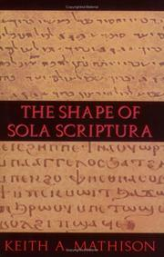 Cover of: The shape of sola scriptura | Keith A. Mathison