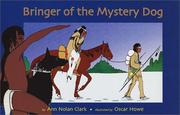 Cover of: Bringer of the mystery dog: a story of a young boy, who in his quest for bravery brought the first horse to his people, the Antelope Band, a Plains Indian tribe, about the year 1700.