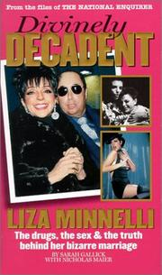 Divinely decadent, Liza Minnelli by Sarah Gallick