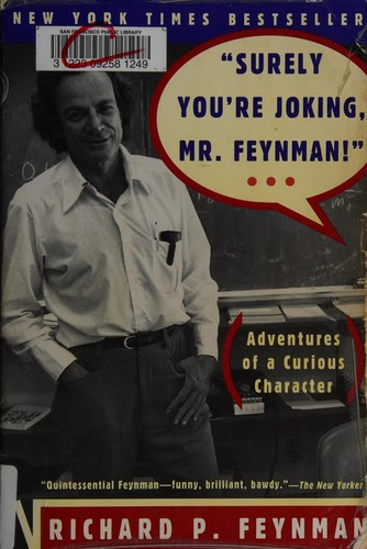 """Surely you're joking, Mr. Feynman!"" by Richard Phillips Feynman"