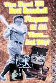 Cover of: The real 100 best baseball players of all time-- and why | Kenneth A. Shouler