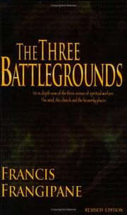 Cover of: Three Battlegrounds ; An In-depth View of the Three Arenas of Spiritual Warfare
