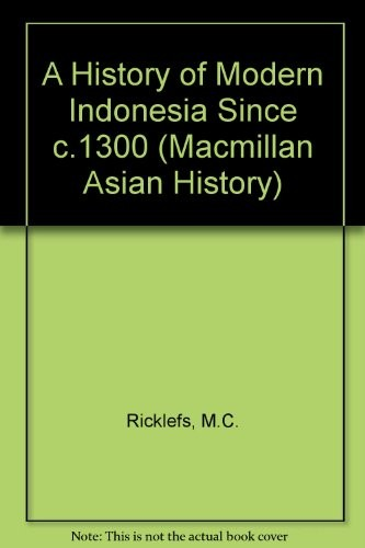 A history of modern Indonesia since c. 1300 by M. C. Ricklefs