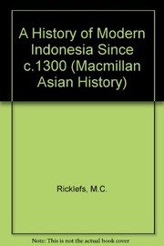 Cover of: A history of modern Indonesia since c. 1300 | M. C. Ricklefs