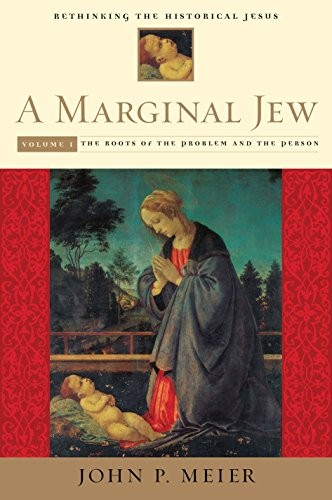 A Marginal Jew : Rethinking the Historical Jesus, Volume I by John P. Meier