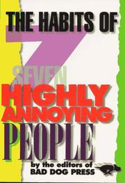 Cover of: The habits of seven highly annoying people | by the editors of Bad Dog Press ; [text, Tony Dierckins and Tim Nyberg].
