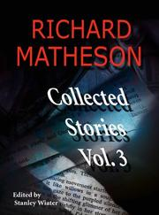 Cover of: Richard Matheson: Collected Stories, Vol. 3 (Richard Matheson: Collected Stories)