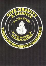 Cover of: Give gravity a chance | Theodore Roosevelt Gardner II