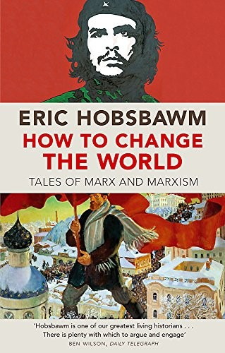 How to Change the World by E. J. Hobsbawm
