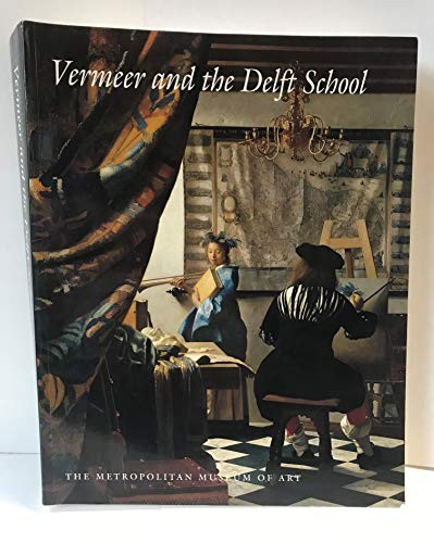 Vermeer and the Delft School by Walter Liedtke