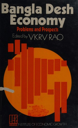 Bangla Desh economy: problems and prospects. by Edited by V. K. R. V. Rao.