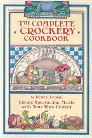 The Complete Crockery Cookbook by Wendy Louise
