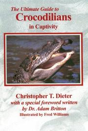 Cover of: ultimate guide to crocodilians in captivity | Christopher T. Dieter