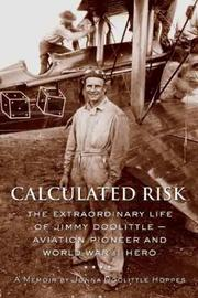 Calculated risk: the extraordinary life of Jimmy Doolittle- aviation pioneer and World War II hero