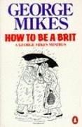 Cover of: How to Be a Brit | George Mikes