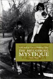Cover of: The Middleburg mystique: a peek inside the gates of Middleburg, Virginia