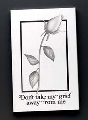 Dont Take My Grief Away From Me