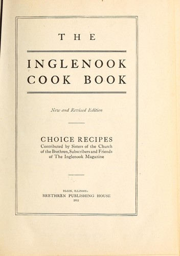 The Inglenook cook book. by contributed by sisters of the Church of the Brethren, subscribers and friends of the Inglenook magazine.