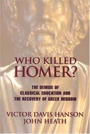 Cover of: Who killed Homer?: the demise of classical education and the recovery of Greek wisdom