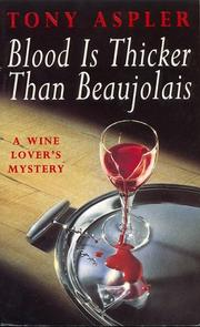 Cover of: Blood is thicker than Beaujolais: a wine lover's mystery