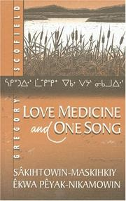 Cover of: Love medicine and one song: sâkihtowin-maskihkiy êkwa pêyak-nikamowin