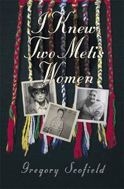 Cover of: I knew two Metis women: the lives of Dorothy Scofield and Georgina Houle Young