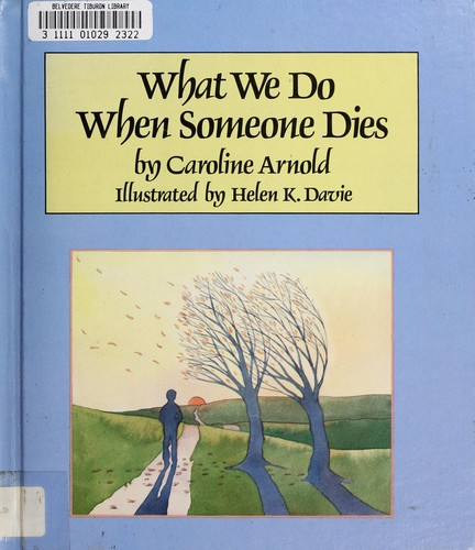 What we do when someone dies by Caroline Arnold