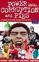 "Cover of: Power, Corruption and Pies: A Decade of the Best Football Writing from ""When Saturday Comes"""