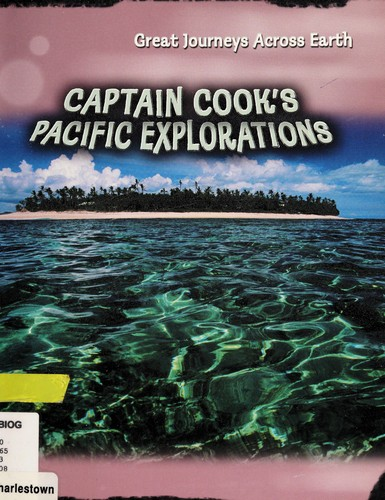 Captain Cook's Pacific Explorations (Great Journeys Across Earth) by Jane Bingham
