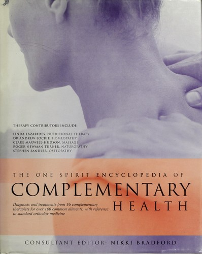 The One Spirit Encyclopedia of Complementary Health by Nikki Bradford