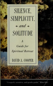 Cover of: Silence, Simplicity and Solitude | David A. Cooper