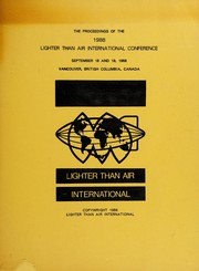Cover of: Proceedings of the 1986 Lighter Than Air International Conference, September 18 and 19, 1986, Vancouver, British Columbia, Canada | Lighter Than Air International Conference (1986 Vancouver, B.C.)