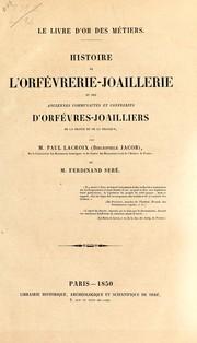 Histoire de l'orfévrerie-joaillerie et des anciennes communautés et confréries d'orfévres-joailliers de la France et de la Belgique