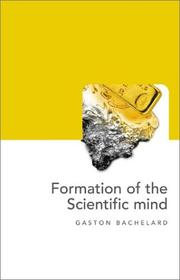 Cover of: The formation of the scientific mind: a contribution to a psychoanalysis of objective knowledge