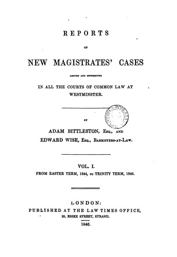 Reports of new magistrates' cases argued and determined in all the courts of common law at Westminster ... 1844-[1851] by Great Britain. Courts.