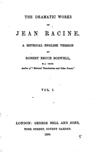 The Dramatic Works of Jean Racine: A Metrical English Version by Jean Racine, Robert Bruce Boswell
