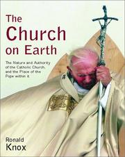 Cover of: The church on earth: the nature and authority of the Catholic Church, and the place of the Pope within it