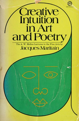 Creative intuition in art and poetry. -- by Jacques Maritain